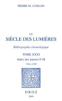 Le siècle des lumières : bibliographie chronologique. Volume 31, Index des auteurs, F-M, 1761-1789