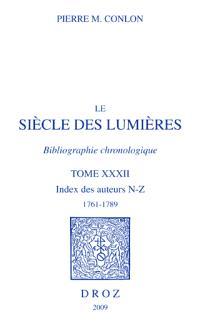 Le siècle des lumières : bibliographie chronologique. Volume 32, Index des auteurs, N-Z, 1761-1789