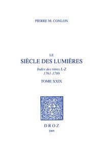 Le siècle des lumières : bibliographie chronologique. Volume 29, Index des titres, L-Z, 1761-1789