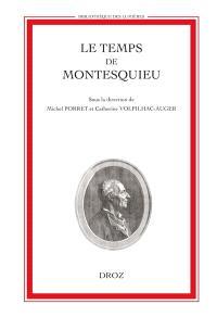 Le temps de Montesquieu : actes du colloque international, Genève, 28-31 octobre 1998
