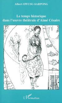 Le temps historique dans l'oeuvre théâtrale d'Aimé Césaire