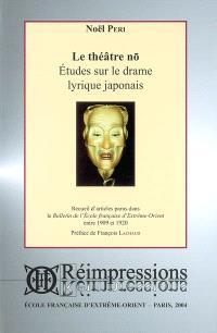 Le théâtre nô : études sur le drame lyrique japonais