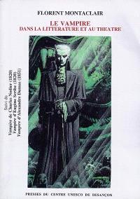 Le vampire dans la littérature et au théâtre : du mythe oriental au motif romantique