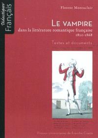 Le vampire dans la littérature romantique française, 1820-1868 : textes et documents