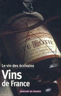 Le vin des écrivains. Volume 1, Vins de France