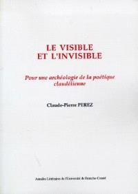 Le visible et l'invisible : pour une archéologie de la poétique claudélienne