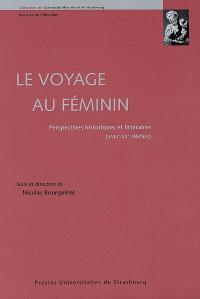 Le voyage au féminin : perspectives historiques et littéraires (XVIIIe-XXe siècles)