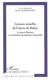 Lectures actuelles d'oeuvres de Balzac. Volume 1, Le procès littéraire ou L'extension du domaine du possible