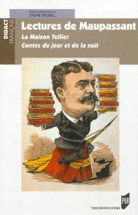 Lectures de Maupassant : La maison Tellier, Contes du jour et de la nuit