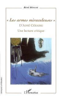 Les armes miraculeuses d'Aimé Césaire : une lecture critique
