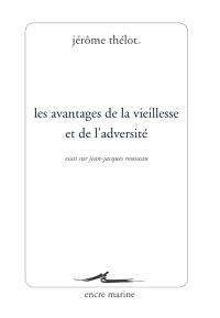 Les avantages de la vieillesse et de l'adversité : essai sur Jean-Jacques Rousseau