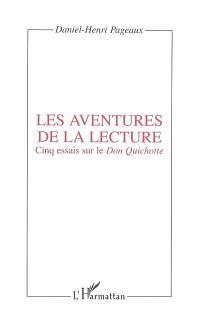 Les aventures de la lecture : cinq essais sur le Don Quichotte