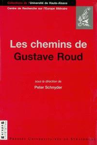 Les chemins de Gustave Roud : avec des textes inédits de Gustave Roud et Pierre-Alain Tâche