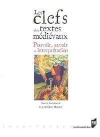 Les clefs des textes médiévaux : pouvoir, savoir et interprétation