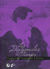 Les diagonales du temps : Marguerite Yourcenar à Cerisy
