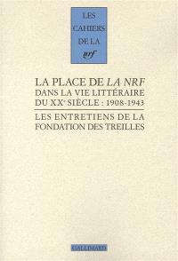 Les entretiens de la Fondation des Treilles. Volume 3, La place de la NRF dans la vie littéraire du XXe siècle : 1908-1943
