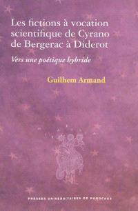 Les fictions à vocation scientifique de Cyrano de Bergerac à Diderot : vers une poétique hybride