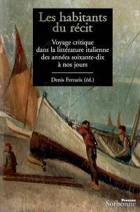 Les habitants du récit : voyage critique dans la littérature italienne des années soixante-dix à nos jours