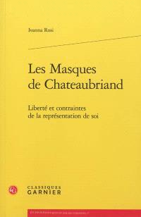 Les masques de Chateaubriand : liberté et contraintes de la représentation de soi