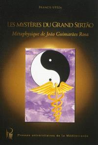 Les mystères du grand Sertao : métaphysique de Joao Guimaraes Rosa