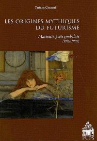 Les origines mythiques du futurisme : F.T. Marinetti poète symboliste (1902-1908)