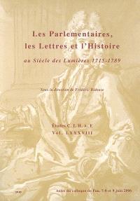 Les parlementaires, les lettres et l'histoire : au siècle des Lumières 1715-1789 : actes du colloque de Pau, 7-8 et 9 juin 2006
