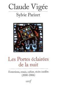 Les portes éclairées de la nuit : entretiens, essais, cahier, récits inédits (2000-2006)