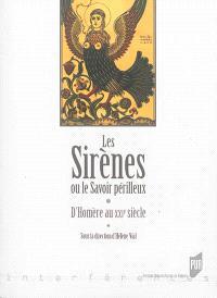 Les sirènes ou Le savoir périlleux : d'Homère au XXIe siècle