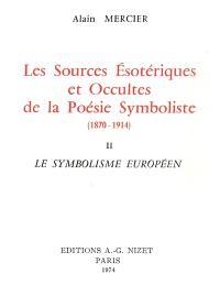 Les sources ésotériques et occultes de la poésie symboliste : 1870-1914