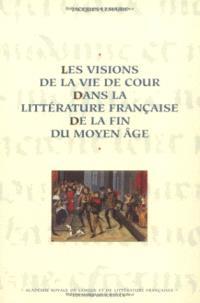 Les Visions de la vie de cour dans la littérature française de la fin du Moyen Age : mémoire