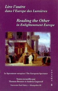 Lire l'autre dans l'Europe des lumières = Reading the other in Enlightenment Europe
