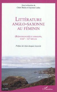 Littérature anglo-saxonne au féminin : (re)naissance(s) et horizons, XVIIIe-XXe siècles