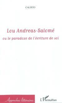 Lou Andreas-Salomé ou Le paradoxe de l'écriture de soi