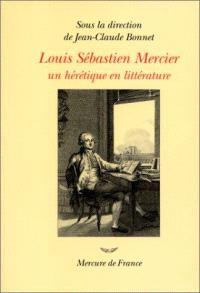 Louis Sébastien Mercier (1740-1814) : un hérétique en littérature