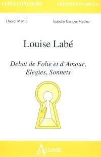 Louise Labé : débat de folie et d'amour, élégies, sonnets