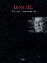 Lucot, H. L. : Hubert Lucot, rencontre avec Didier Garcia