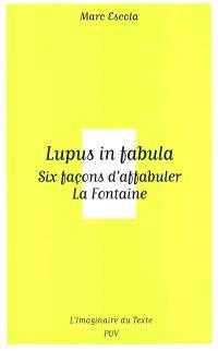 Lupus in fabula : six façons d'affabuler La Fontaine