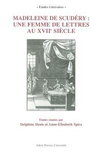 Madeleine de Scudéry : une femme de lettres au XVIIe siècle : actes du Colloque international de Paris, 28-30 juin 2001