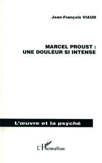 Marcel Proust : une douleur si intense