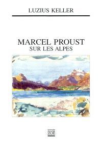 Marcel Proust sur les Alpes