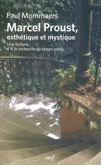 Marcel Proust, esthétique et mystique : une lecture d'A la recherche du temps perdu