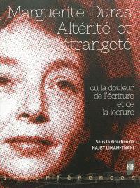 Marguerite Duras : altérité et étrangeté ou la douleur de l'écriture et de la lecture