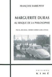 Marguerite Duras, au risque de la philosophie : Pascal, Rousseau, Diderot, Kierkegaard, Lévinas