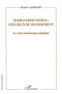 Marguerite Duras, les lieux du ravissement : le cycle romanesque asiatique, représentation de l'espace