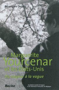 Marguerite Yourcenar et les Etats-Unis : du nageur à la vague
