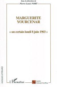 Marguerite Yourcenar, un certain lundi 8 juin 1903
