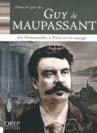 Maupassant : en Normandie, à Paris et en voyage