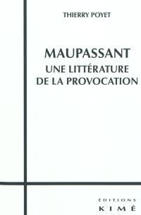 Maupassant, une littérature de la provocation