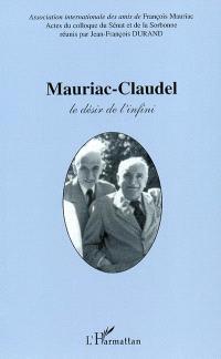 Mauriac-Claudel : le désir et l'infini : actes du colloque du Sénat et de la Sorbonne, 24, 25, 26 octobre 2001