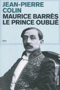 Maurice Barrès : le prince oublié : essai